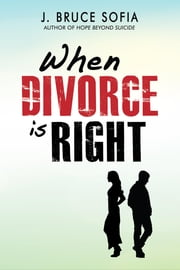 When Divorce is Right ebook by J. Bruce Sofia