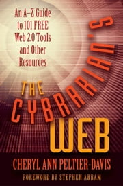 The Cybrarian's Web: An AZ Guide to 101 Free Web 2.0 Tools and Other Resources ebook by Cheryl Ann Peltier-Davis