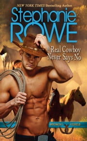 A Real Cowboy Never Says No (Wyoming Rebels) ebook by Stephanie Rowe