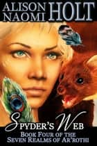 Spyder's Web - The Seven Realms of Ar'rothi, #4 ebook by Alison Naomi Holt