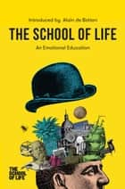 The School of Life - An Emotional Education ebook by The School of Life, Alain de Botton