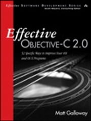 Effective Objective-C 2.0 - 52 Specific Ways to Improve Your iOS and OS X Programs ebook by Matt Galloway