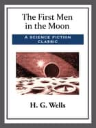 The First Men in the Moon ebook by H. G. Wells