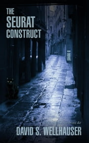 The Seurat Construct - The Burdened Air, #1 ebook by David S. Wellhauser