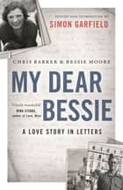 My Dear Bessie ebook by Chris Barker,Bessie Moore,Simon Garfield,Simon Garfield