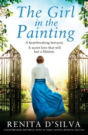 The Girl in the Painting - A heartbreaking historical novel of family secrets, betrayal and love 電子書 by Renita D'Silva