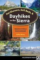 Hot Showers, Soft Beds, and Dayhikes in the Sierra ebook by Kathy Morey
