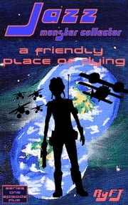 Jazz, Monster Collector in: A Friendly Place of Dying (season 1, episode 5) ebook by RyFT Brand