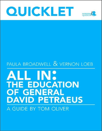 Quicklet on Paula Broadwell and Vernon Loeb's All In: The Education of General David Petraeus ebook by Tom  Oliver