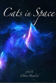 Cats in Space ebook by Beth Cato, Dantzel Cherry, C. L. Holland,...