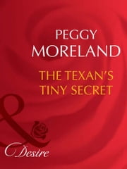The Texan's Tiny Secret (Mills & Boon Desire) 電子書 by Peggy Moreland