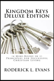 Kingdom Keys Deluxe Edition (4 Mini-Books in 1): Principles for Successful Christian Living ebook by Roderick L. Evans