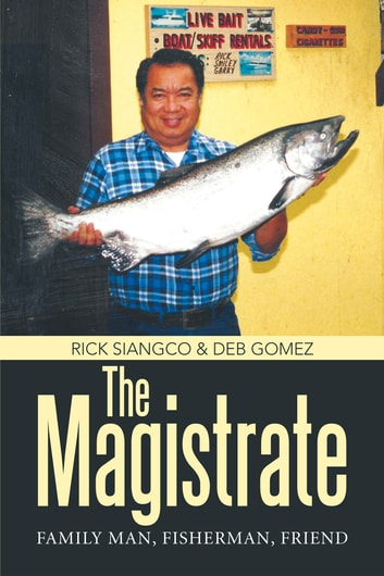 The Magistrate - Family Man, Fisherman, Friend. ebook by Rick Siangco
