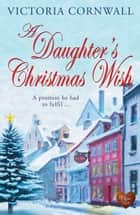 A Daughter's Christmas Wish ebook by Victoria Cornwall