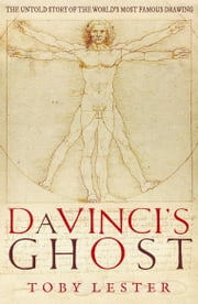 Da Vinci's Ghost: The untold story of Vitruvian Man ebook by Toby Lester