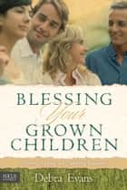 Blessing Your Grown Children ebook by Debra Evans