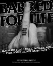 Barred for Life: How Black Flag's Iconic Logo Became Punk Rock's Secret Handshake ebook by Ebersole, Stewart Dean