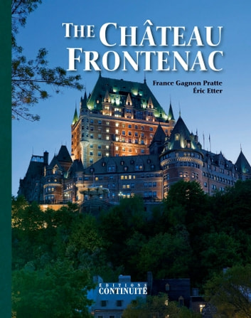 The Château Frontenac - 5th Edition, 125th Anniversary Special ebook by France Gagnon Pratte,Éric Etter