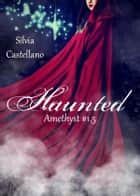 Haunted (Amethyst #1.5) ebook by Silvia Castellano