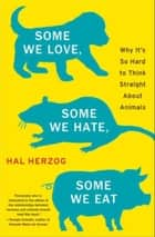 Some We Love, Some We Hate, Some We Eat ebook by Hal Herzog