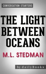 The Light Between Oceans: A Novel by M.L. Stedman | Conversation Starters ebook by dailyBooks