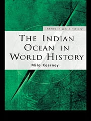 The Indian Ocean in World History ebook by Milo Kearney