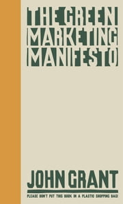 The Green Marketing Manifesto ebook by John Grant