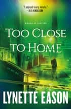 Too Close to Home (Women of Justice Book #1) - A Novel ebook by