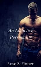 An Addictive Personality ebook by Rose S. Finnen