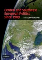 Central and Southeast European Politics since 1989 ebook by Sabrina P. Ramet