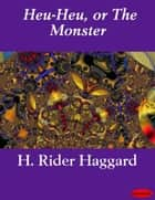 Heu-Heu, or The Monster ebook by H. Rider Haggard