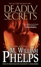 Deadly Secrets ebook by M. William Phelps