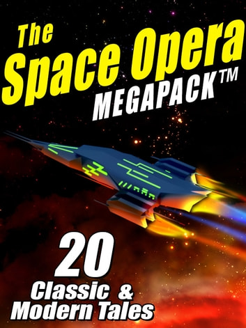 The Space Opera MEGAPACK ® - 20 Modern and Classic Science Fiction Tales ebook by John W. Campbell,Jay Lake