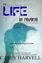 My Life in Reverse ebook by Casey Harvell