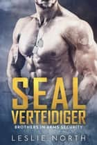SEAL Verteidiger - Brothers in Arms Serie, #1 eBook by Leslie North
