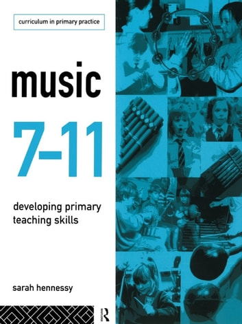 Music 7-11 - Developing Primary Teaching Skills ebook by Sarah Hennessy