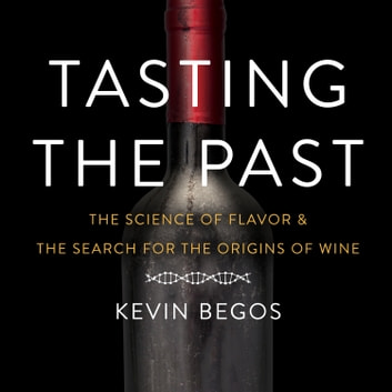 Tasting the Past - The Science of Flavor and the Search for the Origins of Wine audiobook by Kevin Begos