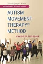 Autism Movement Therapy (R) Method - Waking up the Brain! ebook by Joanne Lara, Keri Bowers, Stephen M. Shore