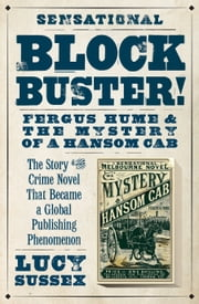Blockbuster! - Fergus Hume and the Mystery of a Hansom Cab ebook by Lucy Sussex