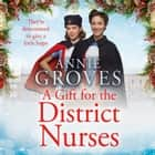A Gift for the District Nurses (The District Nurses, Book 4) audiobook by Annie Groves