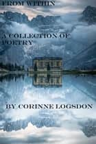 From Within; A Collection of Poetry ebook by Corinne Logsdon