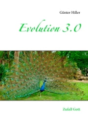 Evolution 3.0 - Zufall Gott ebook by Günter Hiller