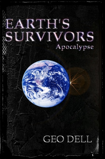 Earth's Survivors Apocalypse ebook by Geo Dell