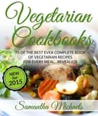 Vegetarian Cookbooks: 70 Of The Best Ever Complete Book of Vegetarian Recipes for Every Meal...Revealed! ebook by
