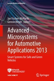Advanced Microsystems for Automotive Applications 2013 - Smart Systems for Safe and Green Vehicles ebook by Jan Fischer-Wolfarth,Gereon Meyer