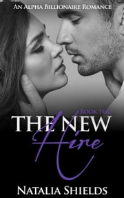 The New Hire, Book 2 (Alpha Billionaire Romance Series) ebook by Natalia Shields