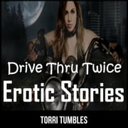 Drive Thru Twice Erotic Stories audiobook by Torri Tumbles