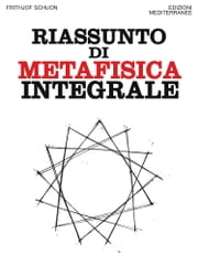 Riassunto di metafisica integrale ebook by Frithjof Schuon