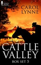 Cattle Valley Box Set 5 ebook by Carol Lynne
