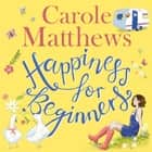 Happiness for Beginners - Fun-filled, feel-good fiction from the Sunday Times bestseller audiobook by